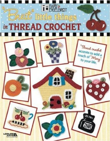 Breit Little Things in Thread Crochet by Mary Englebert Crochet Book
